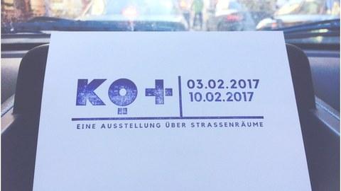 KÖ+ EINE AUSSTELLUNG ÜBER STRASSENRÄUME, 03.02.2017 - 10.02.2017