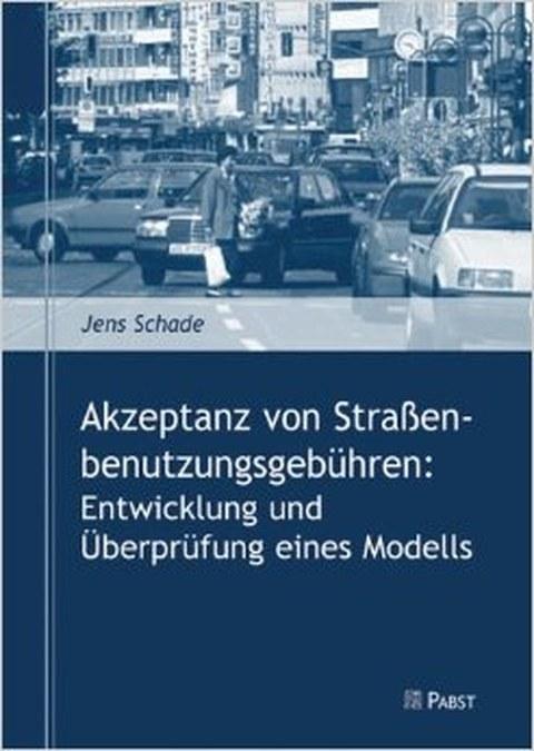 Buchtitel: Akzeptanz von Straßenbenutzungsgebühren: Entwicklung und Überprüfung eines Modells