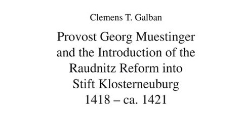 Cover of Clemens T. Galban, Provost Georg Muestinger and the Introduction of the Raudnitz Reform into Stift Klosterneuburg 1418-ca. 1421.