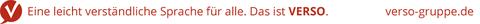 Eine leicht verständliche Sprache für alle. Das ist VERSO. Mehr Informationen erhalten Sie unter verso-gruppe.de.