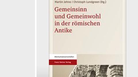 """Deckblatt des Sammelbands """"Gemeinsinn und Gemeinwohl in der römischen Antike"""", Stuttgart 2013."""