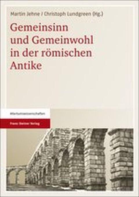 Buchcover zu Jehne und Lundgreen: Gemeinsinn und Gemeinwohl in der römischen Antike, Stuttgart 2013.