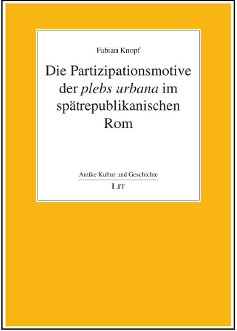 """Titelblatt des Buches """"Die Partizipationsmotive der plebs urbana im spätrepublikanischen Rom"""" von Fabian Knopf"""