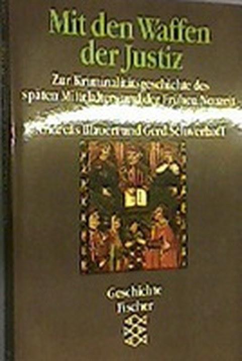 Mit den Waffen der Justiz. Zur Kriminalitätsgeschichte des späten Mittelalters und der frühen Neuzeit. Fischer, Frankfurt a. M. 1993. Frankfurt am Main 1993.