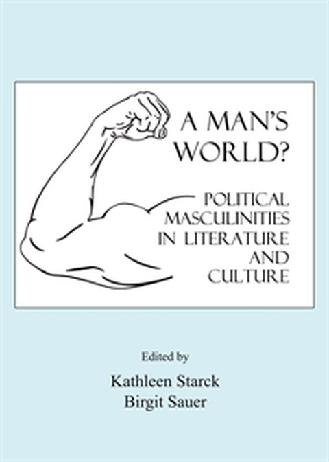 Cover: A man's world? Political Masculinities in Literature and Culture
