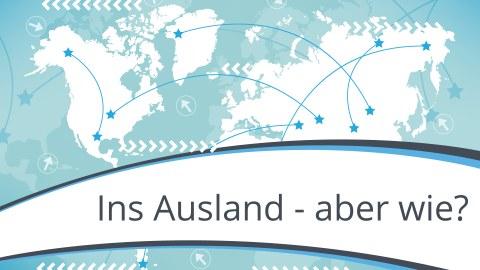 """Grafik einer Weltkarte mit Banderole auf der """"Ins Ausland - aber wie?"""" steht."""