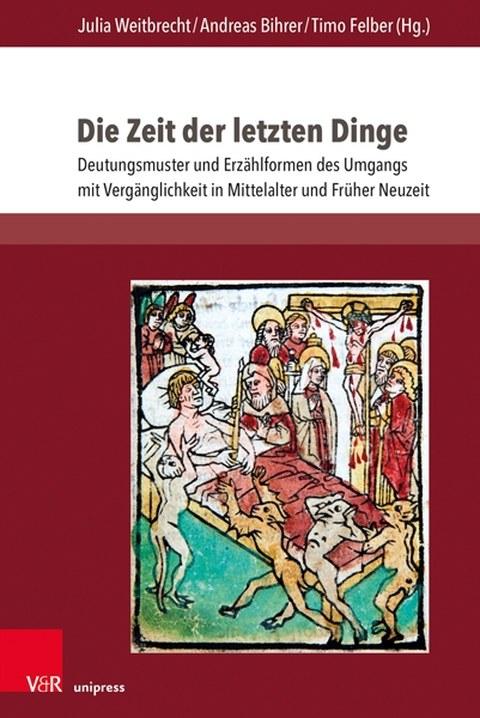 Buchcover:  Die Zeit der letzten Dinge  Deutungsmuster und Erzählformen des Umgangs mit Vergänglichkeit in Mittelalter und Früher Neuzeit