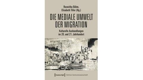 Buchcover: Die mediale Umwelt der Migration grauer Einband, schwarze Schrift.