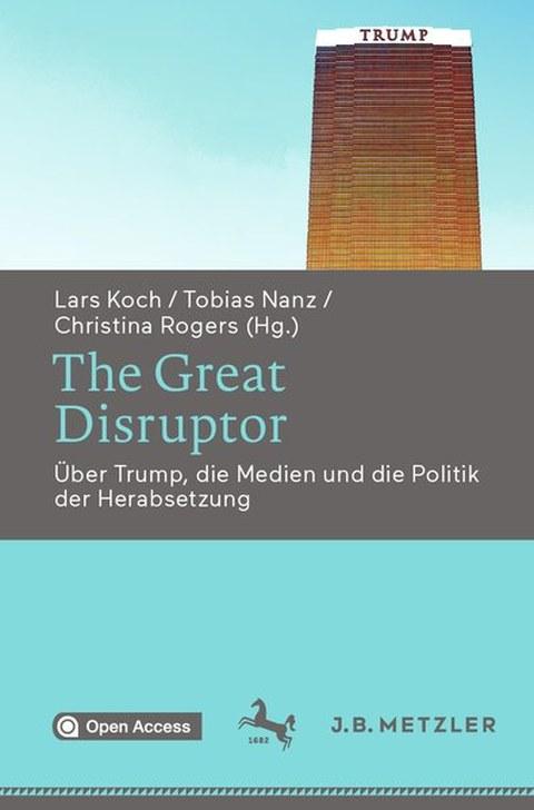 Buchcover:  The Great Disruptor. Über Trump, die Medien und die Politik der Herabsetzung