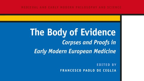 Buchcover: Francesco Paolo de Ceglia (Hg.), The Body of Evidence. Corpses and Proofs in Early Modern Medicine