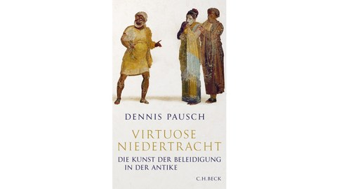 Cover des Buches VirtuoseNiedertracht.Die Kunst der Beleidigung in der Antike von Dennis Pausch.Zu sehen sind antike Schauspieler mit Komödienmasken
