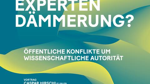 Veranstaltungsplakat Vortrag mit Podiumsdiskussion: Expertendämmerung. Öffentliche Konflikte um wissenschaftliche Autorität am 8. Oktober 2019