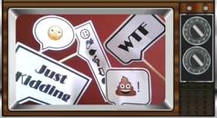 """Farbbild eines alten Fernsehers, in dem fünf Sprechblasen verteilt sind. Links oben befindet sich ein augenrollendes Smiley-Gesicht in der Sprechblase. In der Sprachblase darunter steht geschrieben """"Just Kidding"""". In der Mitte befindet sich leicht schräg und senkrecht zu den anderen Sprechblasenoben eine Sprechblase mit verschiedenen kleinen Bildern (statt Text), beispielsweise eine Bombe, ein Ausrufezeichen und ein unglückliches Gesicht. Auf der rechten Seite steht in der oberen Sprechblase """"WTF"""" geschrieben . In der Sprechblase darunter ist ein lachender Scheißhaufen abgebildet."""