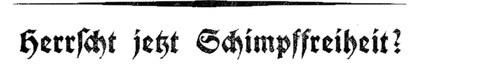 """Schriftzug in altdeutscher Schrift, schwarz auf weiß: """"Herrscht jetzt Schimpffreiheit?"""""""