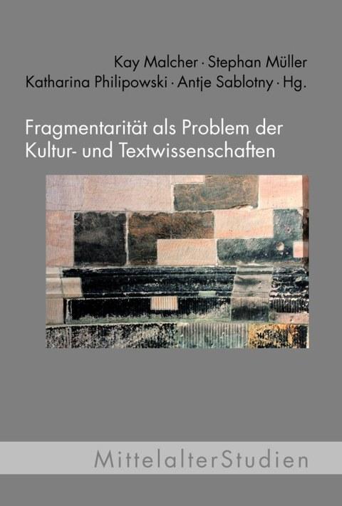 Fragmentarität als Problem der Kultur- und Textwissenschaften
