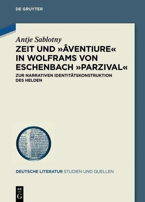 Zeit und 'âventiure' in Wolframs von Eschenbach 'Parzival'. Zur narrativen Identitätskonstruktion des Helden