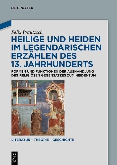 Heilige und Heiden im legendarischen Erzählen des 13. Jahrhunderts