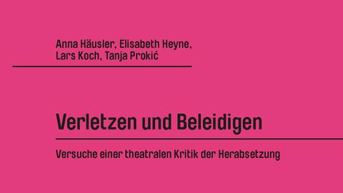 Buchcover von Anna Häusler, Elisabeth Heyne, Lars Koch, Tanja Prokić: Verletzen und Beleidigen. Versuche einer theatralen Kritik der Herabsetzung, August Verlag 2020.