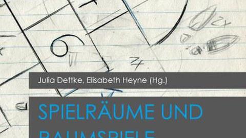 Cover des Buches von Elisabeth Heyne / Julia Dettke (Hg.): Spielräume und Raumspiele in der Literatur, Würzburg: Königshausen & Neumann 2016.