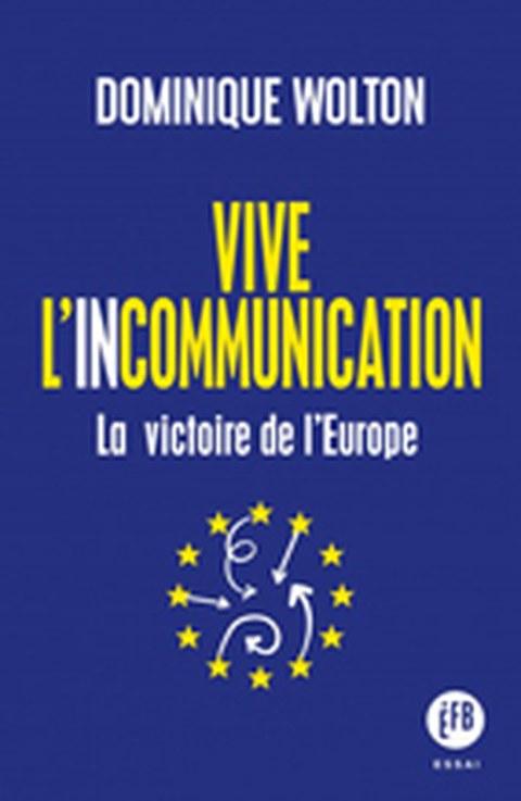 Buchcover von Dominique Wolton: «Vive l'incommunication - La victoire de l'Europe»