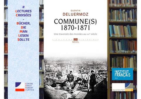 LECTURES CROISÉES - Bücher, die man lesen sollte Quentin Deluermoz (Paris): Commune(s) 1870-1871. Une traversée des mondes au XIXe siècle