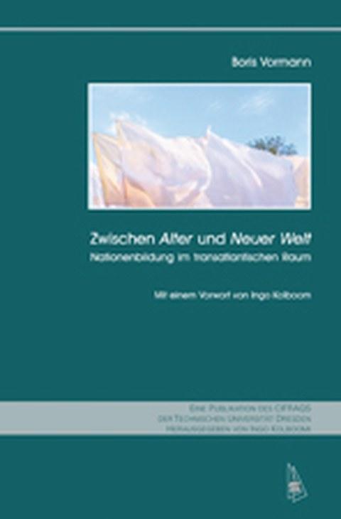 Cover des Buches von Boris Vormann: Zwischen Alter und Neuer Welt. Nationenbildung im transatlantischen Raum