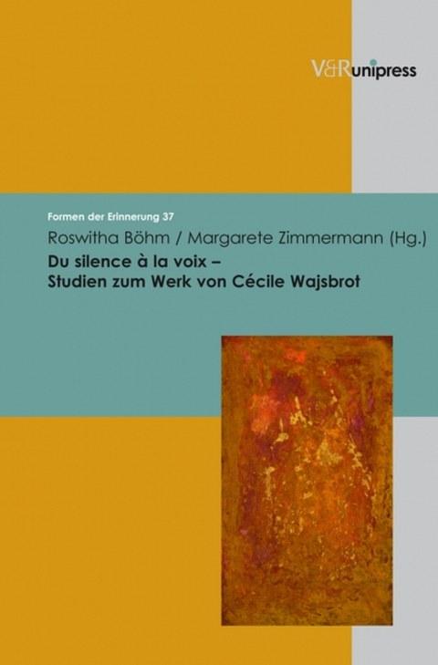 Buchcover von Roswitha Böhm: Du silence à la voix. Studien zum Werk von Cécile Wajsbrot, Göttingen: V&R unipress 2010 (Formen der Erinnerung 37), 246 Seiten (mit Margarete Zimmermann)
