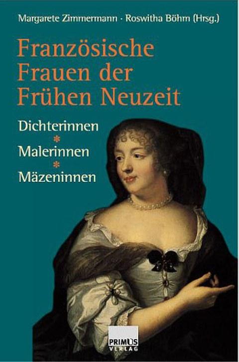 Buchcover von Roswitha Böhm: Französische Frauen der Frühen Neuzeit. Dichterinnen, Malerinnen, Mäzeninnen, Darmstadt: Wissenschaftliche Buchgesellschaft 1999, 288 Seiten (mit Margarete Zimmermann)