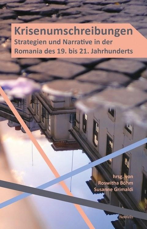 Cover des Buches von Roswitha Böhm, Susanne Grimaldi (Hg.): Krisenumschreibungen. Strategien und Narrative in der Romania des 19. bis 21. Jahrhunderts, Neofelis Verlag 2020.