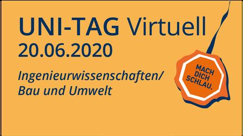 """Foto zur Ankündigung des Uni-Tags 2020 mit dem Aufschrift: """"Uni-Tag Virtuell 20.06.2020 Ingenieurwissenschaften/Bau und Umwelt"""""""
