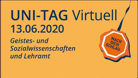 Logo vom Uni-Tag mit Aufschrift Uni-Tag virtuell 13.06.2020 Bereich Geistes-/Sozialwissenschaften und Lehramt