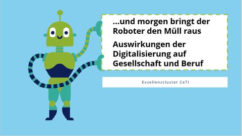 """Ein gemalter grüner Roboter, rechts von ihm ein weißer Kasten, darin steht: """" und morgen bringt der Roboter den Müll raus"""" und """"Auswirkungen der Digitalisierung auf Gesellschaft und Beruf"""""""