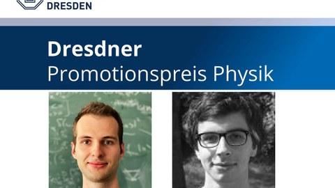 """Fotos der beiden Preisträger, in einem blauen Balken darüber steht """"Dresdner Promotionspreis Physik"""""""