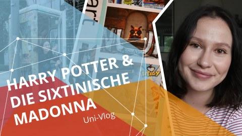 """Rechts das Porträtfoto einer jungen, lächelnden Frau, links der Schriftzug weiß auf bunt """"Harry Potter und die Sixtinische Madonna, Uni Vlog"""""""