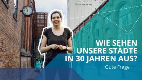 In der Mitte eine junge Frau in schwarzer, kurzärmeliger Kleidung. Rechts daneben der Schriftzug: Wie sehen unsere Städte in 30 Jahren aus? Gute Frage