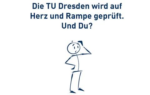 Die TU Dresden wird auf Herz und Rampe geprüft. Und du?